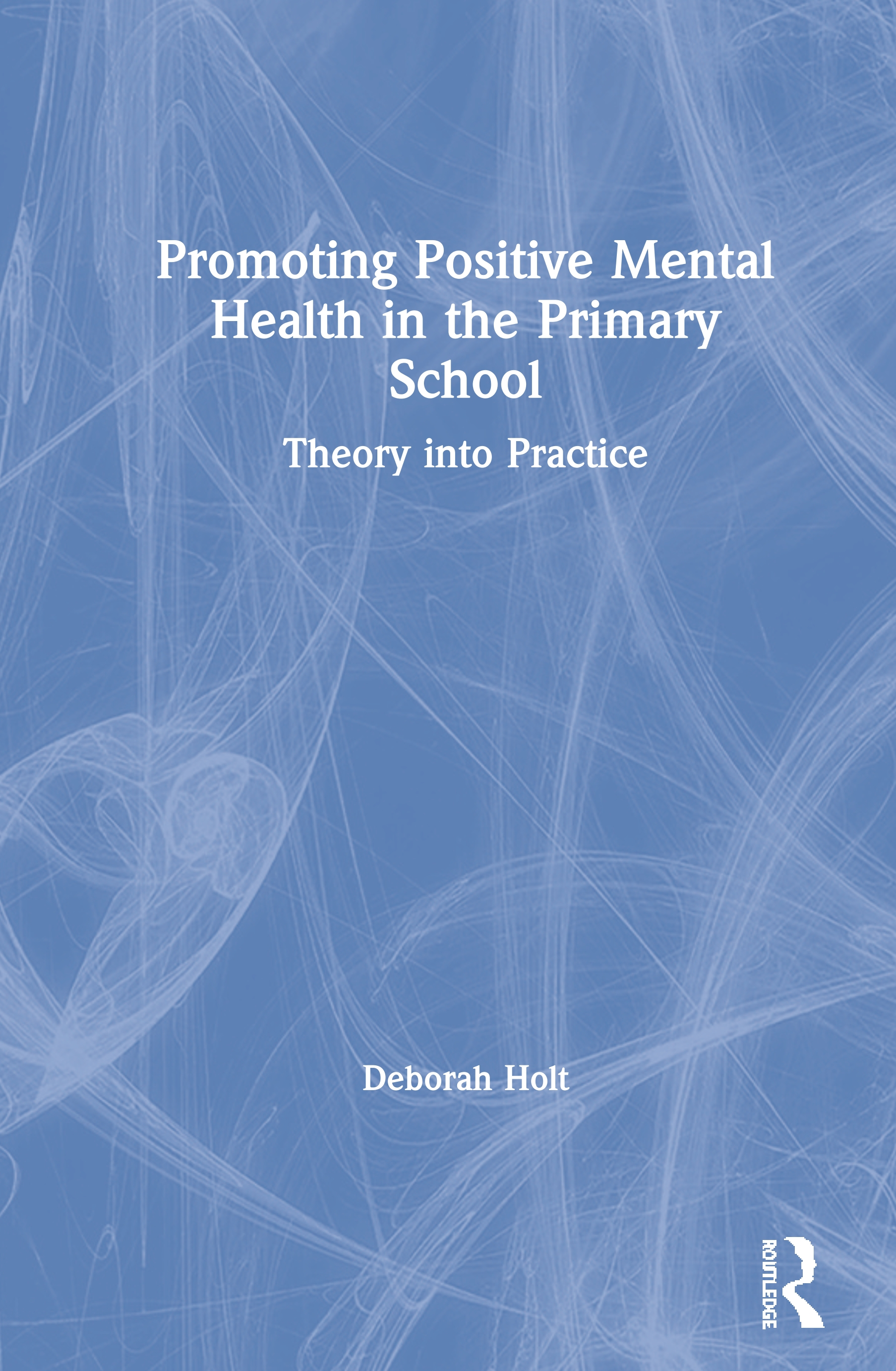 Promoting Positive Mental Health in the Primary School: Theory into Practice book cover