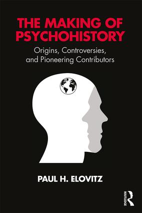 The Making of Psychohistory: Origins, Controversies, and Pioneering Contributors book cover