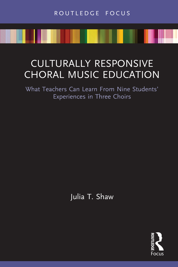 Culturally Responsive Choral Music Education: What Teachers Can Learn From Nine Students' Experiences in Three Choirs book cover
