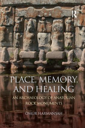 Place, Memory, and Healing: An Archaeology of Anatolian Rock Monuments, 1st Edition (Paperback) book cover