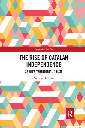 The Rise of Catalan Independence: Spain's Territorial Crisis book cover