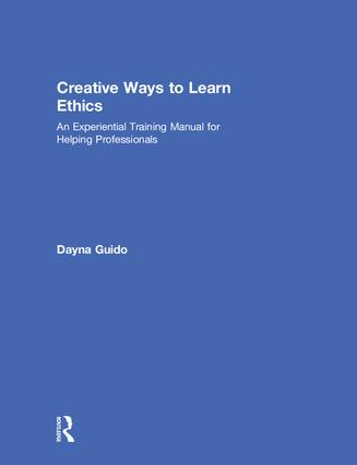 Creative Ways to Learn Ethics: An Experiential Training Manual for Helping Professionals, 1st Edition (Hardback) book cover