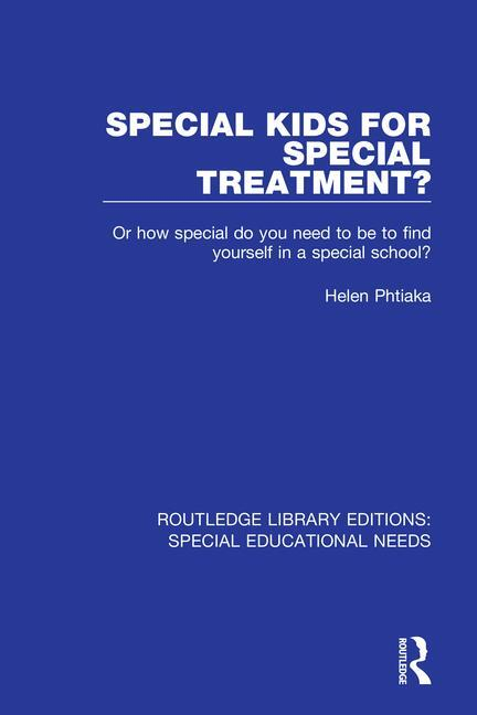 Special Kids for Special Treatment?: Or how special do you need to be to find yourself in a special school?, 1st Edition (Paperback) book cover