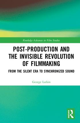 Post-Production and the Invisible Revolution of Filmmaking: From the Silent Era to Synchronized Sound book cover