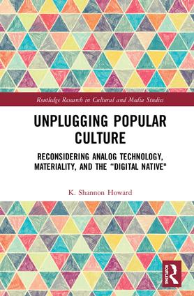 """Unplugging Popular Culture: Reconsidering Analog Technology, Materiality, and the """"Digital Native"""