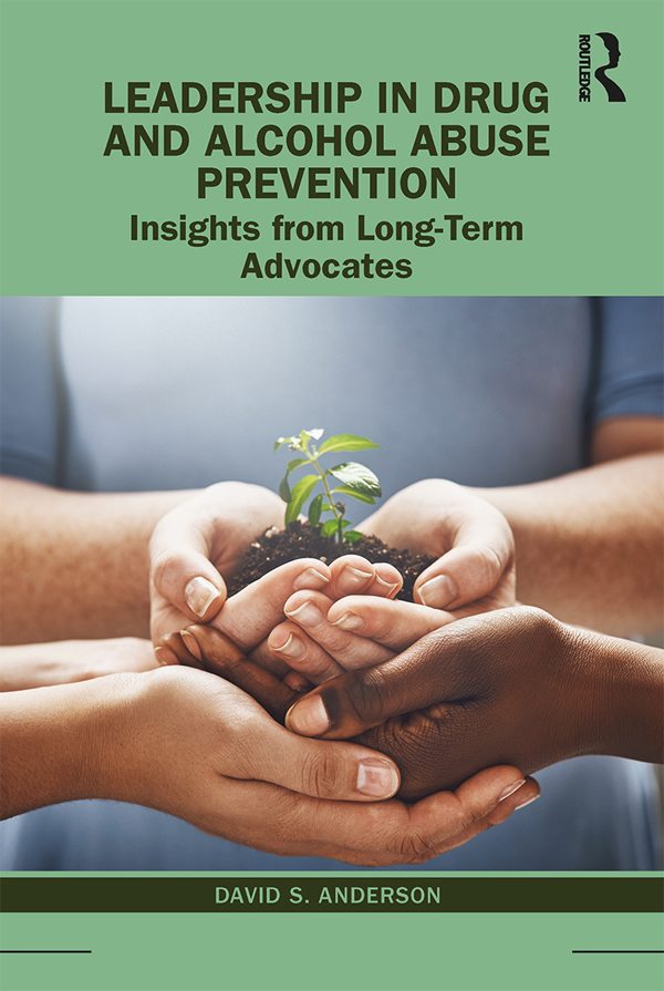 Leadership in Drug and Alcohol Abuse Prevention: Insights from Long-Term Advocates book cover