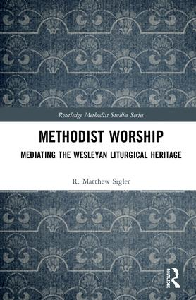 Methodist Worship: Mediating the Wesleyan Liturgical Heritage book cover