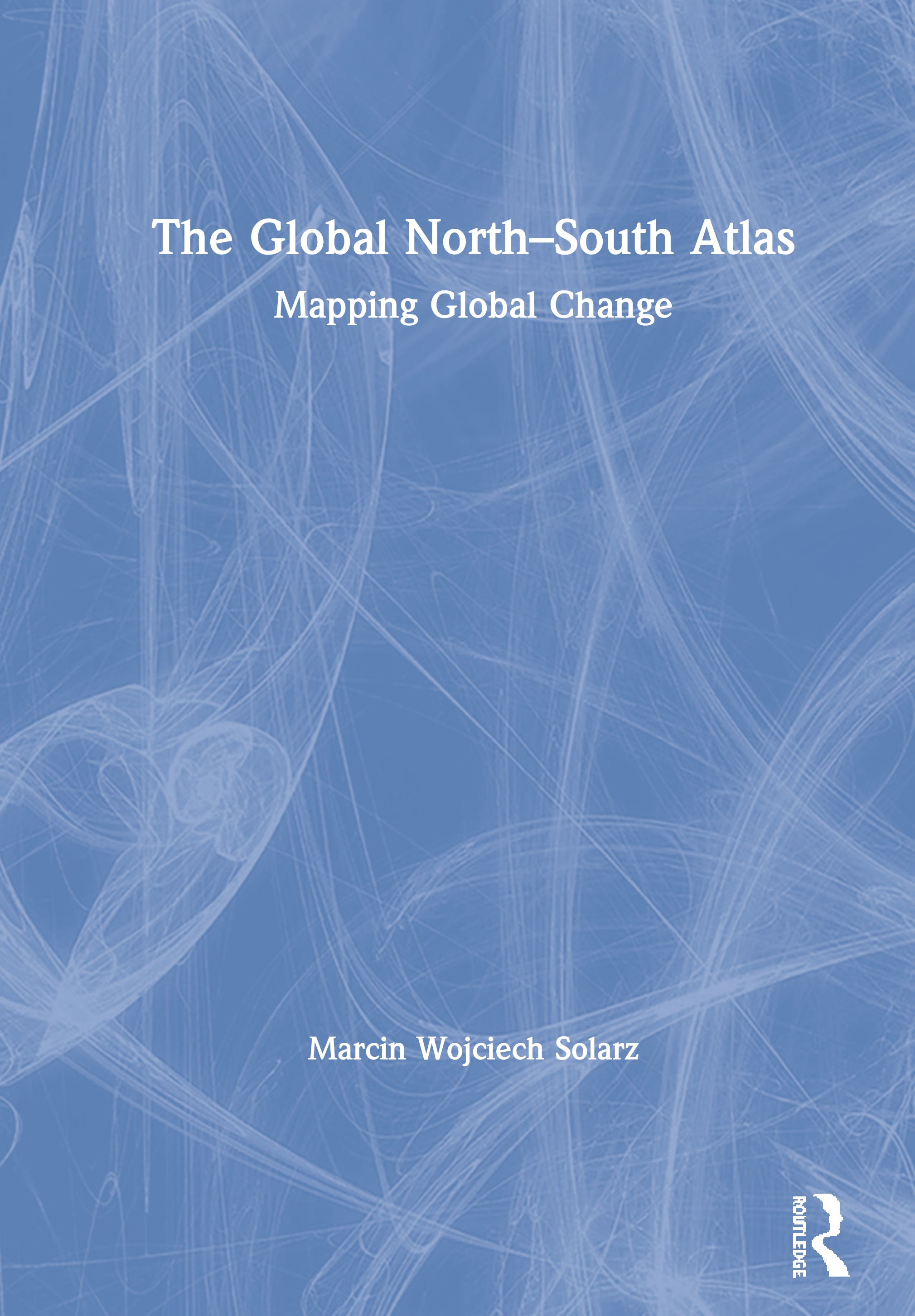 The Global North-South Atlas: Mapping Global Change, 1st Edition (Hardback) book cover