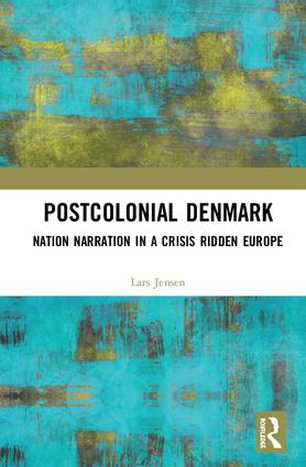 Postcolonial Denmark: Nation Narration in a Crisis Ridden Europe, 1st Edition (Hardback) book cover