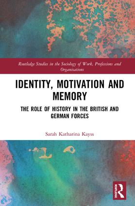 Identity, Motivation and Memory: The Role of History in the British and German Forces book cover