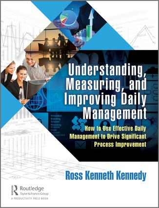 Understanding, Measuring, and Improving Daily Management: How to Use Effective Daily Management to Drive Significant Process Improvement book cover