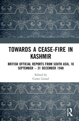 Towards a Ceasefire in Kashmir: British Official Reports from South Asia, 18 September – 31 December 1948, 1st Edition (Hardback) book cover
