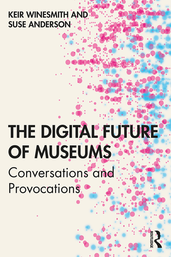 The Digital Future of Museums: Conversations and Provocations book cover