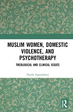 Muslim Women, Domestic Violence, and Psychotherapy: Theological and Clinical Issues, 1st Edition (Hardback) book cover