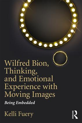 Wilfred Bion, Thinking, and Emotional Experience with Moving Images: Being Embedded book cover