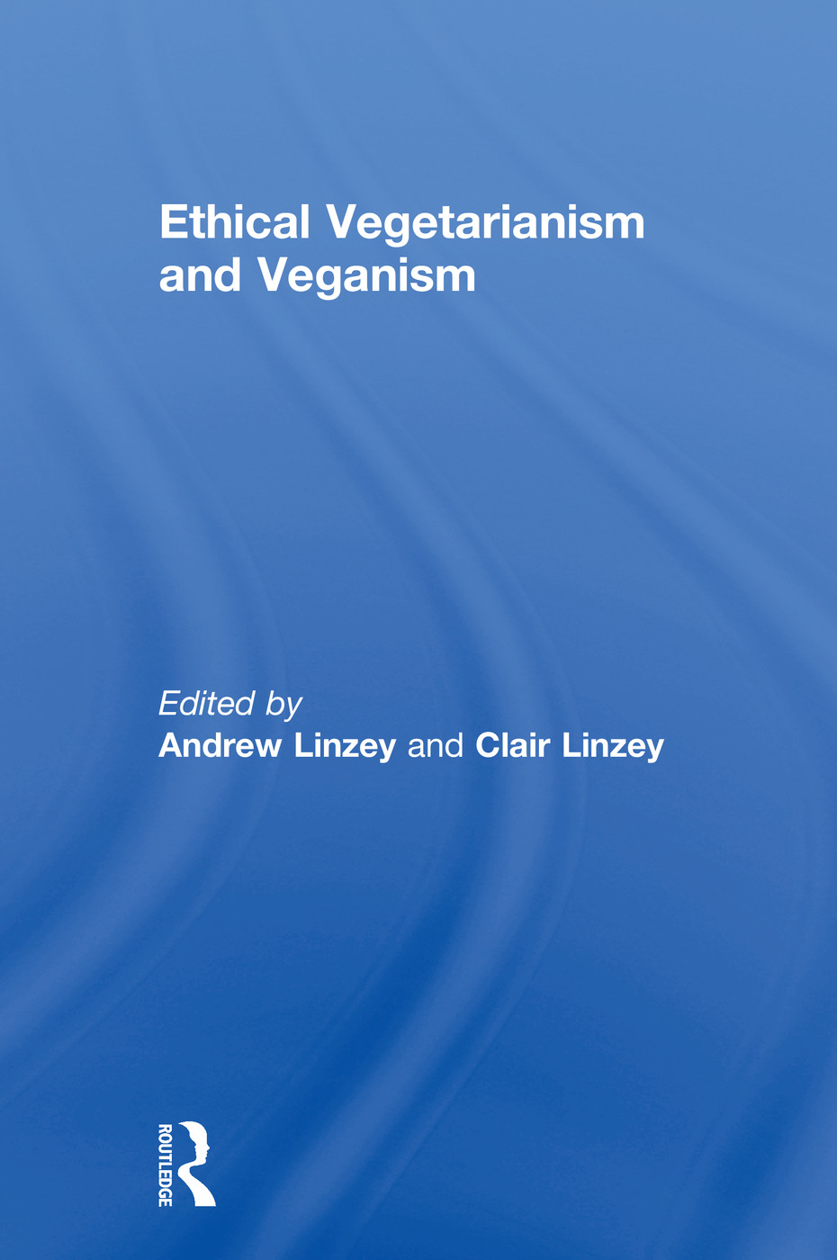 Ethical Vegetarianism and Veganism: 1st Edition (Hardback) book cover