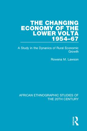 The Changing Economy of the Lower Volta 1954-67: A Study in the Dynanics of Rural Economic Growth, 1st Edition (Hardback) book cover