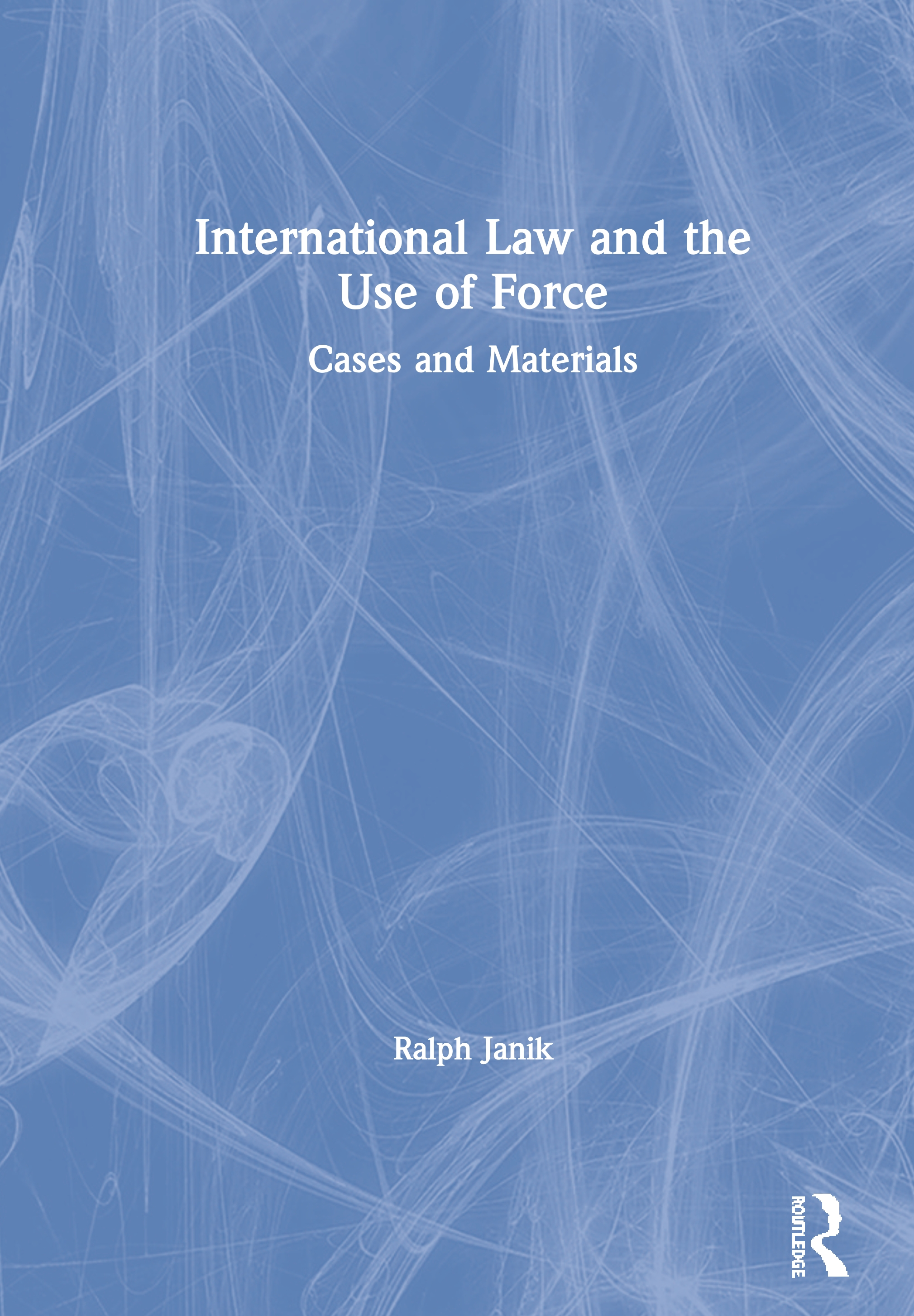International Law and the Use of Force: Cases and Materials book cover