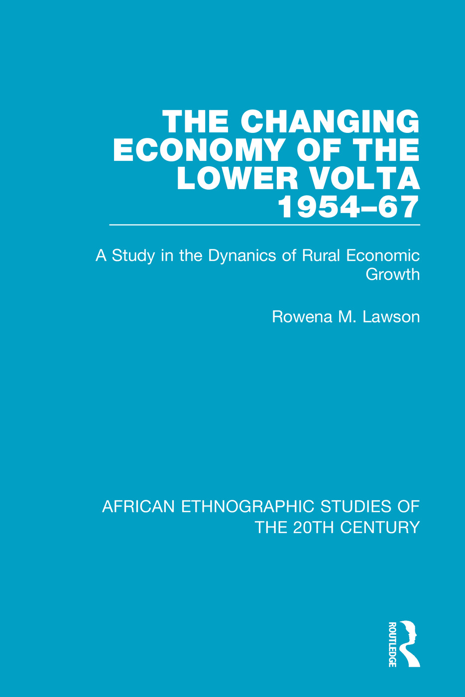 The Changing Economy of the Lower Volta 1954-67: A Study in the Dynanics of Rural Economic Growth, 1st Edition (Paperback) book cover