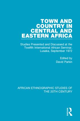 Town and Country in Central and Eastern Africa: Studies Presented and Discussed at the Twelfth International African Seminar, Lusaka, September 1972, 1st Edition (Hardback) book cover