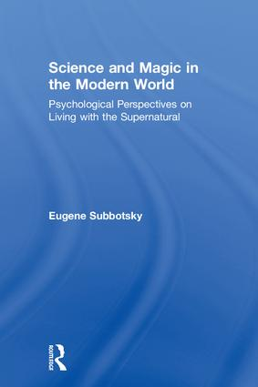 Science and Magic in the Modern World: Psychological Perspectives on Living with the Supernatural, 1st Edition (Hardback) book cover