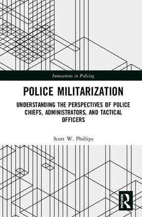 Police Militarization: Understanding the Perspectives of Police Chiefs, Administrators, and Tactical Officers book cover