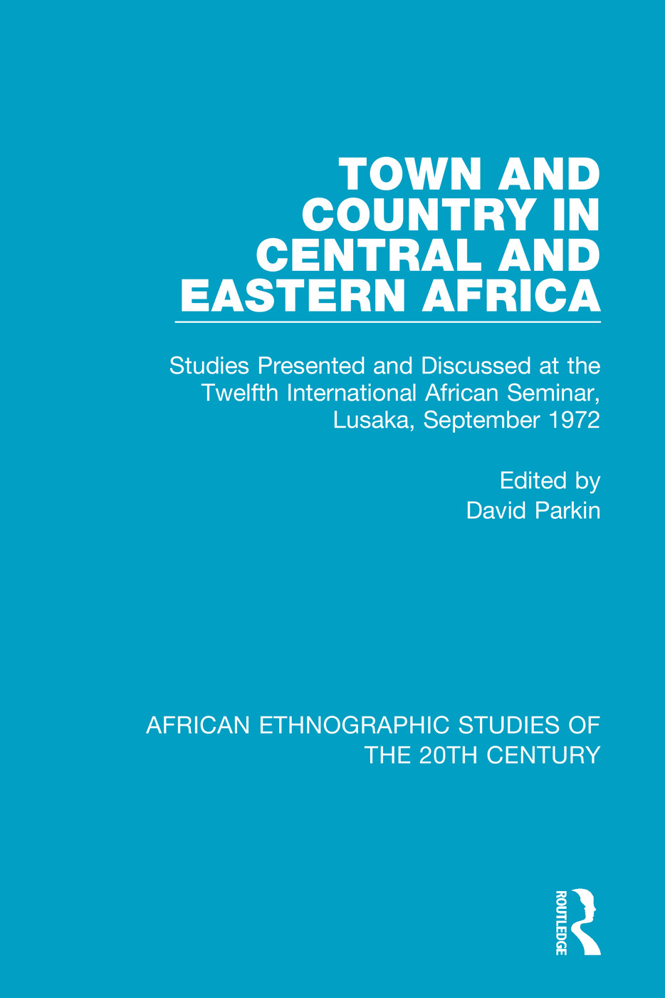 Town and Country in Central and Eastern Africa: Studies Presented and Discussed at the Twelfth International African Seminar, Lusaka, September 1972 book cover