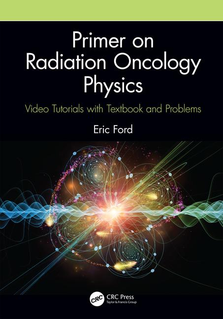 Primer on Radiation Oncology Physics: Video Tutorials with Textbook and Problems book cover