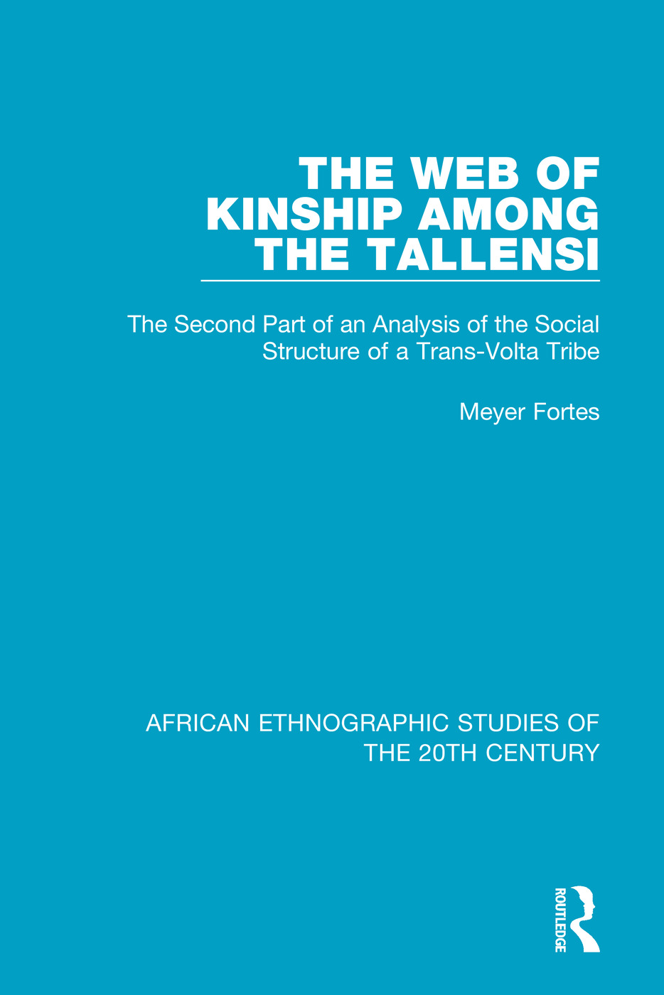 The Web of Kinship Among the Tallensi: The Second Part of an Analysis of the Social Structure of a Trans-Volta Tribe book cover