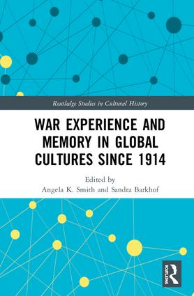 War Experience and Memory in Global Cultures Since 1914 book cover