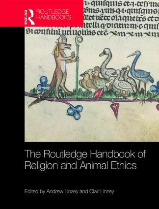 The Routledge Handbook of Religion and Animal Ethics: 1st Edition (Hardback) book cover
