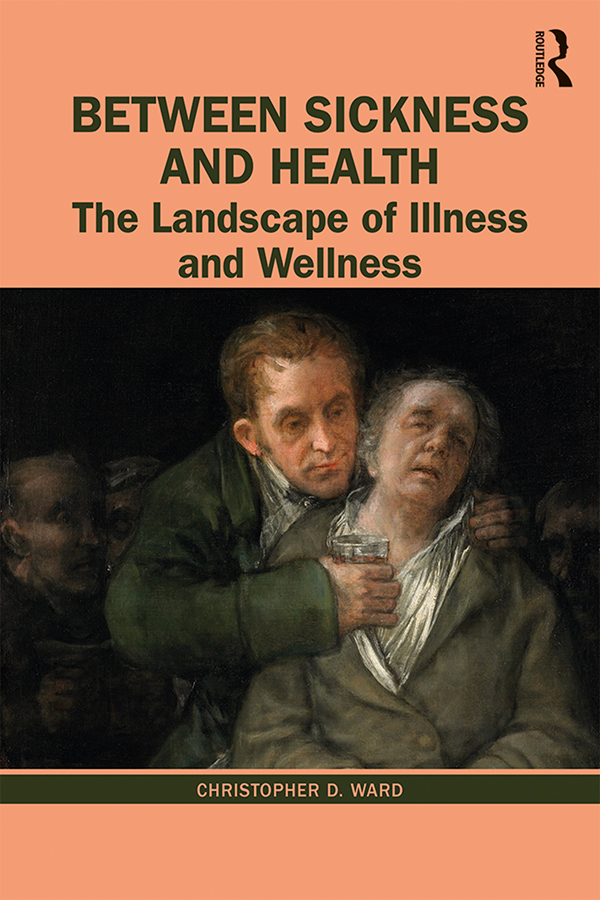 Between Sickness and Health: The Landscape of Illness and Wellness, 1st Edition (Paperback) book cover