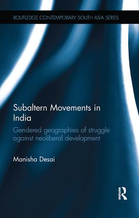 Subaltern Movements in India: Gendered Geographies of Struggle Against Neoliberal Development book cover