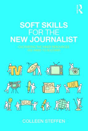 Soft Skills for the New Journalist: Cultivating the Inner Resources You Need to Succeed book cover