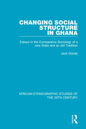 Changing Social Structure in Ghana: Essays in the Comparative Sociology of a new State and an old Tradition, 1st Edition (Hardback) book cover