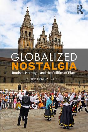 Globalized Nostalgia: Tourism, Heritage, and the Politics of Place book cover