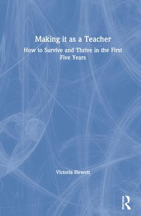 Making it as a Teacher: How to Survive and Thrive in the First Five Years book cover