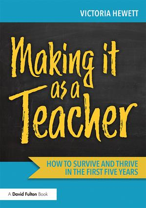Making it as a Teacher: How to Survive and Thrive in the First Five Years, 1st Edition (Paperback) book cover
