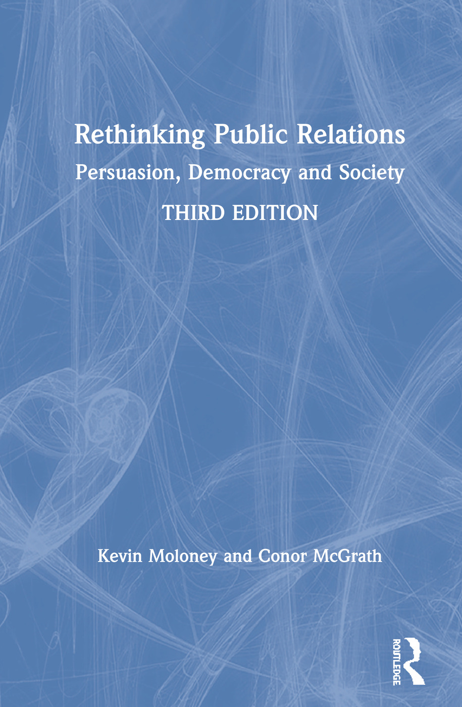 Rethinking Public Relations: Persuasion, Democracy and Society, 3rd Edition (Hardback) book cover
