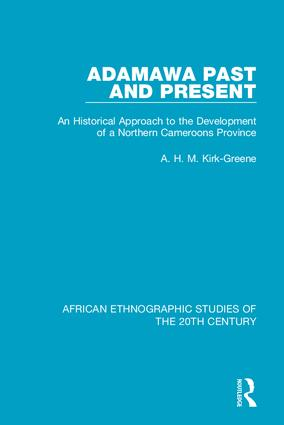 Adamawa Past and Present: An Historical Approach to the Development of a Northern Cameroons Province book cover