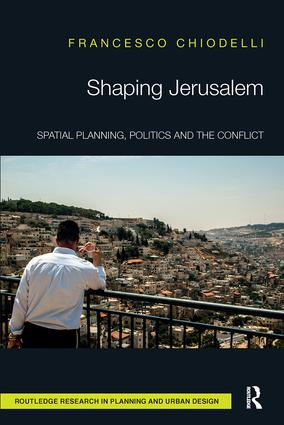 Shaping Jerusalem: Spatial planning, politics and the conflict, 1st Edition (Paperback) book cover