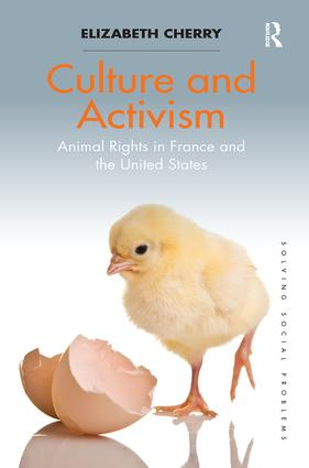 Culture and Activism: Animal Rights in France and the United States, 1st Edition (Paperback) book cover