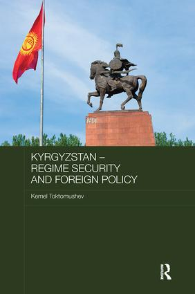 Kyrgyzstan - Regime Security and Foreign Policy: 1st Edition (e-Book) book cover