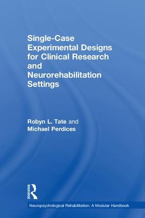 Single-Case Experimental Designs for Clinical Research and Neurorehabilitation Settings: Planning, Conduct, Analysis and Reporting book cover
