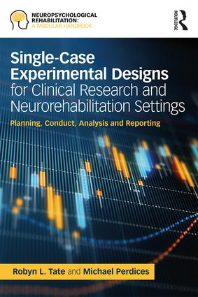Single-Case Experimental Designs for Clinical Research and Neurorehabilitation Settings: Planning, Conduct, Analysis and Reporting, 1st Edition (Paperback) book cover