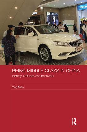 Being Middle Class in China: Identity, Attitudes and Behaviour, 1st Edition (Paperback) book cover