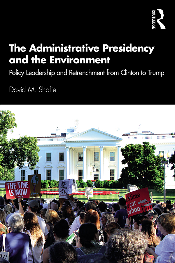 The Administrative Presidency and the Environment: Policy Leadership and Retrenchment from Clinton to Trump, 1st Edition (Paperback) book cover