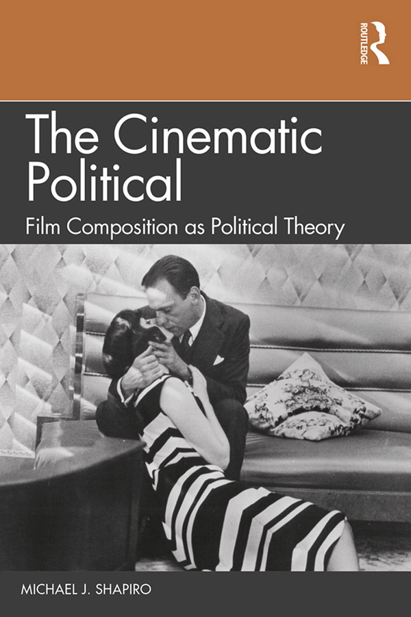 The Cinematic Political: Film Composition as Political Theory book cover