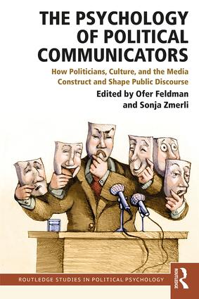 The Psychology of Political Communicators: How Politicians, Culture, and the Media Construct and Shape Public Discourse book cover