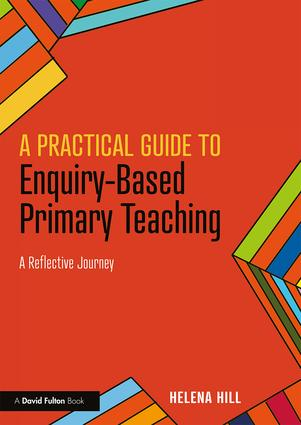 A Practical Guide to Enquiry-Based Primary Teaching: A Reflective Journey, 1st Edition (Paperback) book cover
